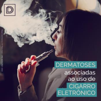 Dermatoses associadas ao uso de cigarro eletrônico